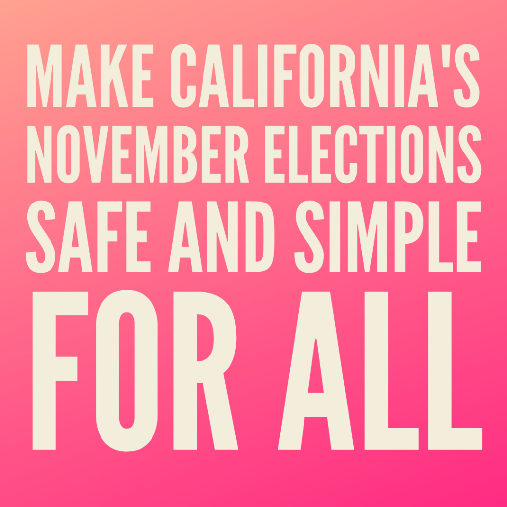 We Need Your Help: Make California's November Elections Safe and Simple for All