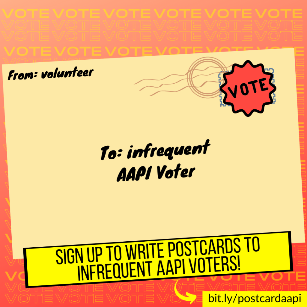 "postcard that says ""from: volunteer, to: infrequent AAPI Voter"". Yellow banner reads: ""Sign up to write postcards to infrequent AAPI voters!""."