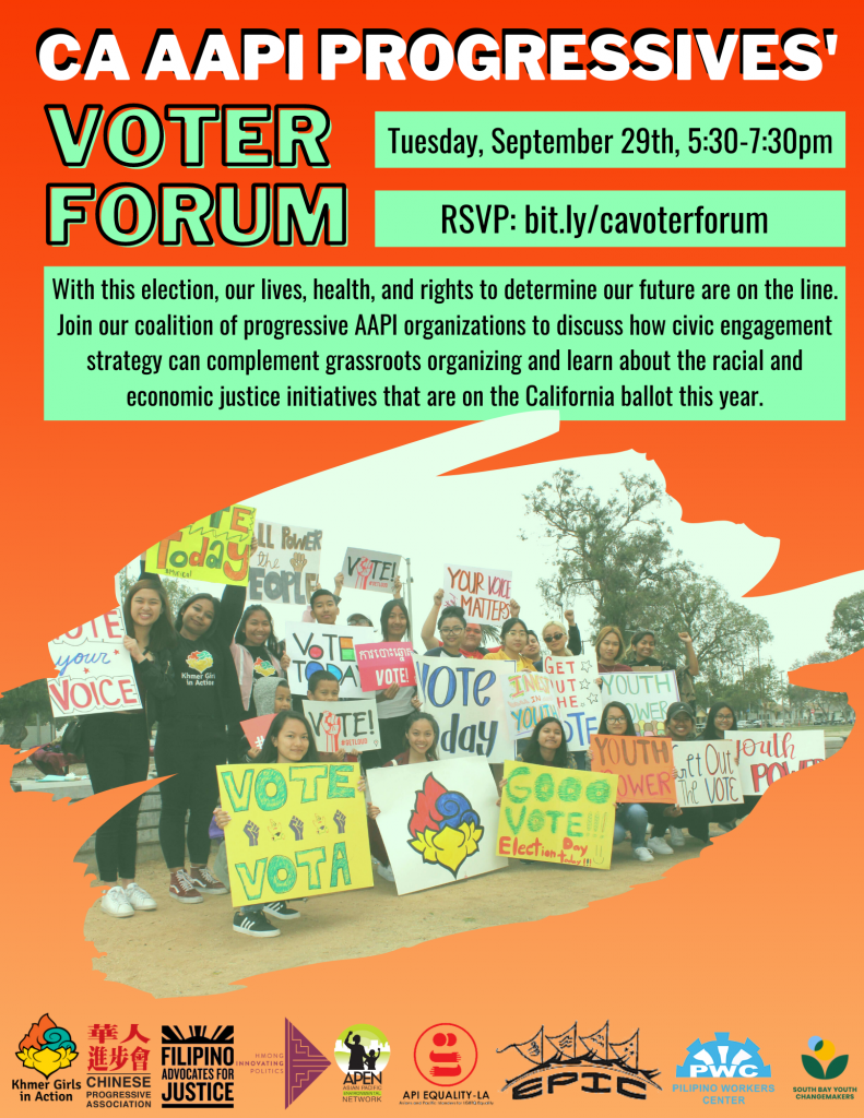 "A vertical flyer featuring an image of a group of youth holding up signs that promote voting, superimposed on an orange gradient background. Text reads: ""CA AAPI Progressives' Voter Forum. Tuesday September 9th, 5:30-7:30pm. bit.ly/cavoterforum. With this election, our lives, health, and rights to determine our future are on the line. Join our coalition of progressive AAPI organizations to discuss how civic engagement strategy can complement grassroots organizing and learn about the racial and economic justice initiatives that are on the California ballot this year."" Image includes organizational logos of Khmer Girls in Action, Chinese Progressive Association, Filipino Advocates for Justice, Asian Pacific Environmental Network, AAPIs for Civic Empowerment Education Fund, API Equality-LA, Empowering Pacific Islander Communities, Pilipino WOrkers Center, South Bay Youth Change Makers"
